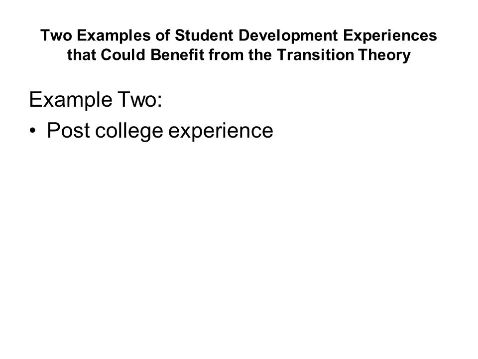 Two Examples of Student Development Experiences that Could Benefit from the Transition Theory Example Two: Post college experience