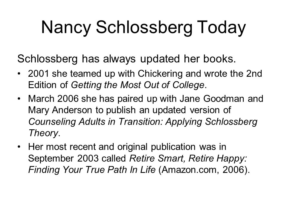 Nancy Schlossberg Today Schlossberg has always updated her books. 2001 she teamed up with Chickering and wrote the 2nd Edition of Getting the Most Out