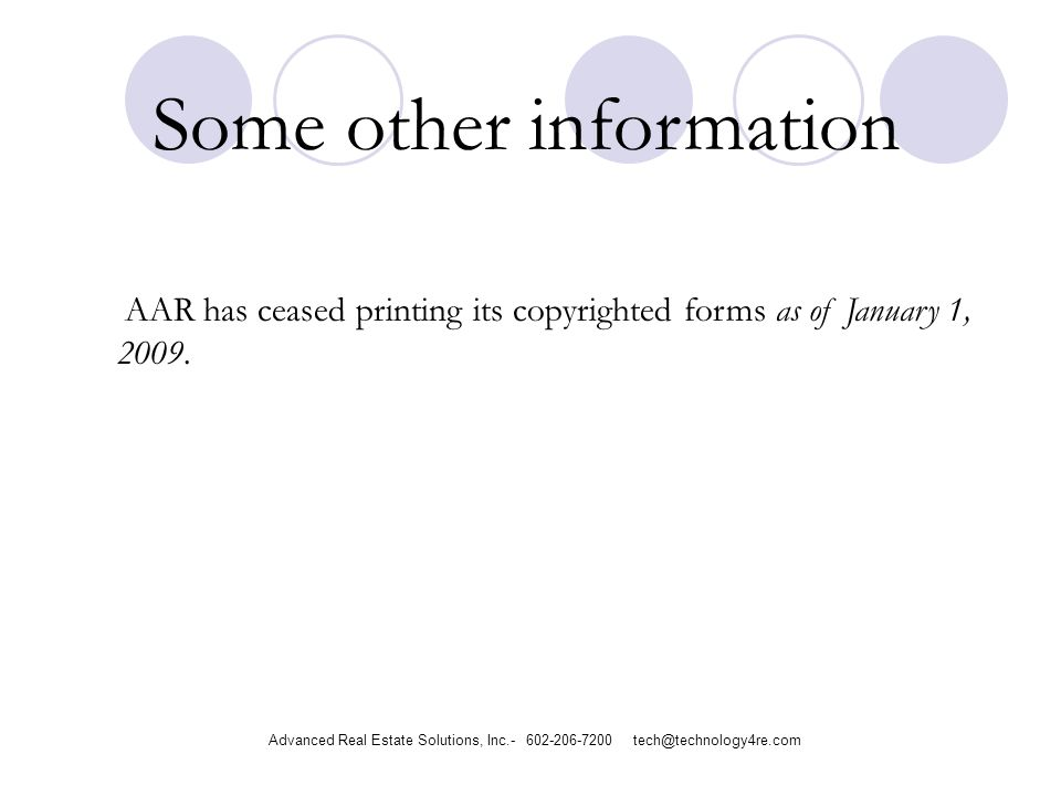 Some other information AAR has ceased printing its copyrighted forms as of January 1, 2009. Advanced Real Estate Solutions, Inc.- 602-206-7200 tech@te