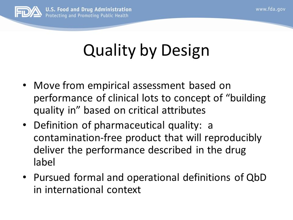 Quality by Design Move from empirical assessment based on performance of clinical lots to concept of building quality in based on critical attributes