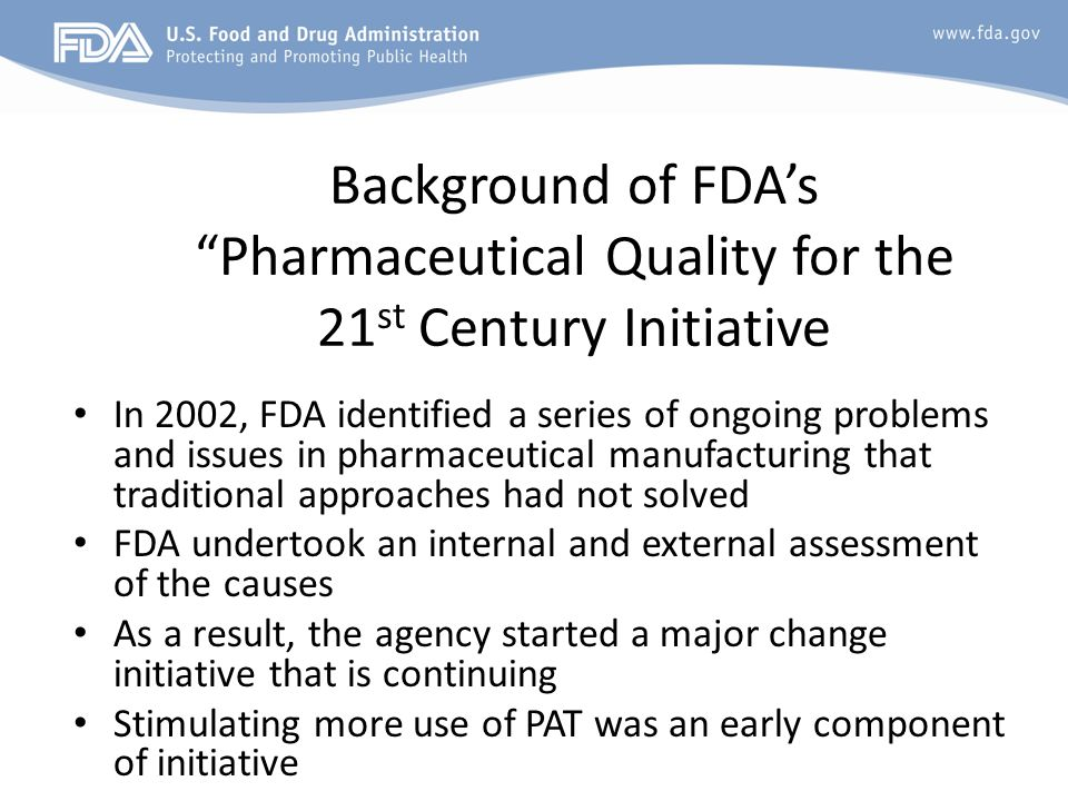 Background of FDAs Pharmaceutical Quality for the 21 st Century Initiative In 2002, FDA identified a series of ongoing problems and issues in pharmace