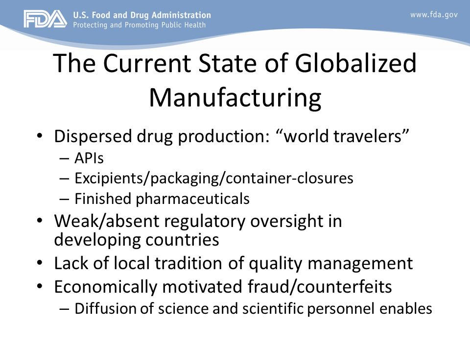 The Current State of Globalized Manufacturing Dispersed drug production: world travelers – APIs – Excipients/packaging/container-closures – Finished p