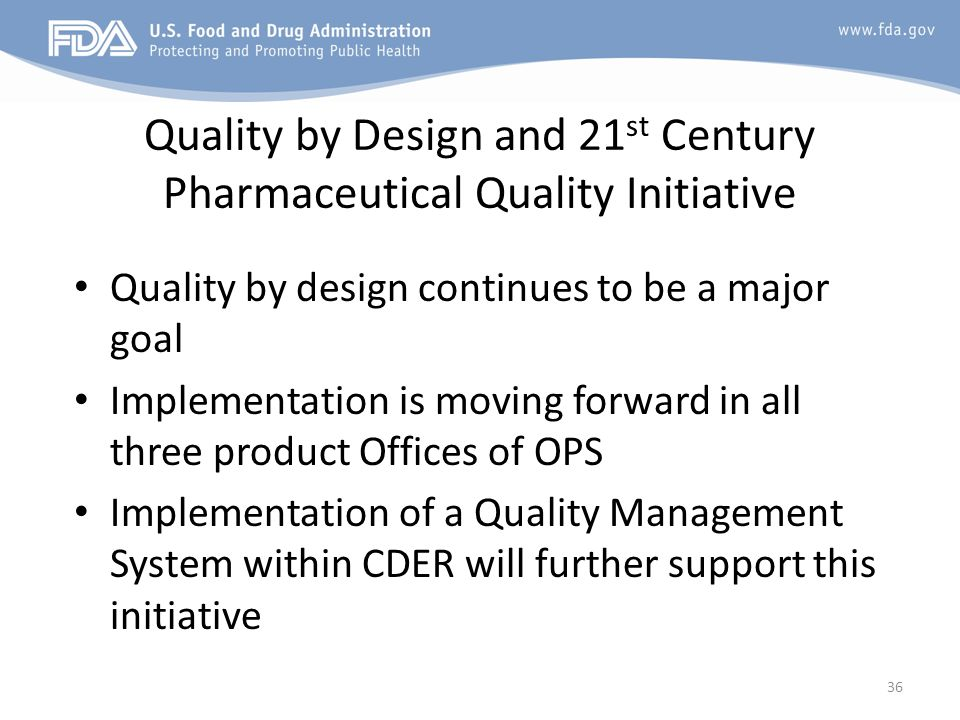 36 Quality by Design and 21 st Century Pharmaceutical Quality Initiative Quality by design continues to be a major goal Implementation is moving forwa