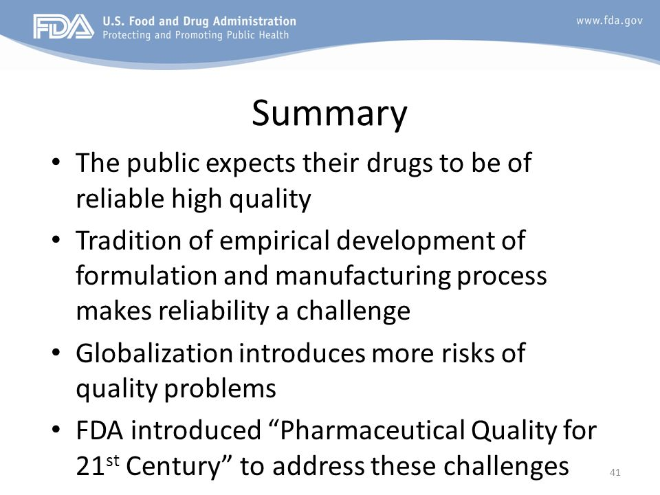 Summary The public expects their drugs to be of reliable high quality Tradition of empirical development of formulation and manufacturing process make