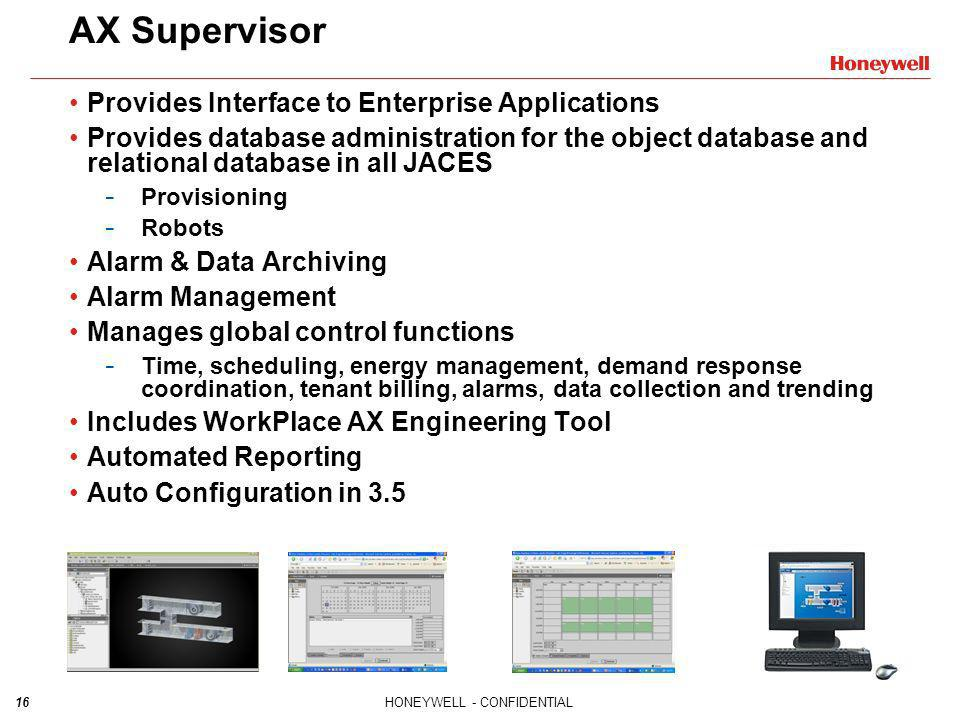 16HONEYWELL - CONFIDENTIAL AX Supervisor Provides Interface to Enterprise Applications Provides database administration for the object database and re