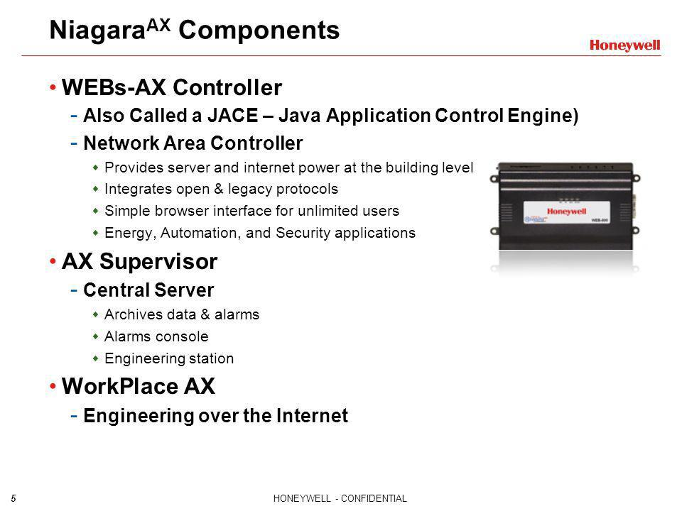 5HONEYWELL - CONFIDENTIAL Niagara AX Components WEBs-AX Controller - Also Called a JACE – Java Application Control Engine) - Network Area Controller P