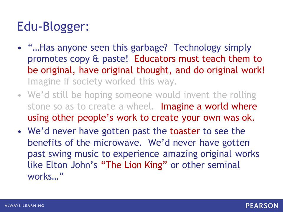 Edu-Blogger: …Has anyone seen this garbage? Technology simply promotes copy & paste! Educators must teach them to be original, have original thought,