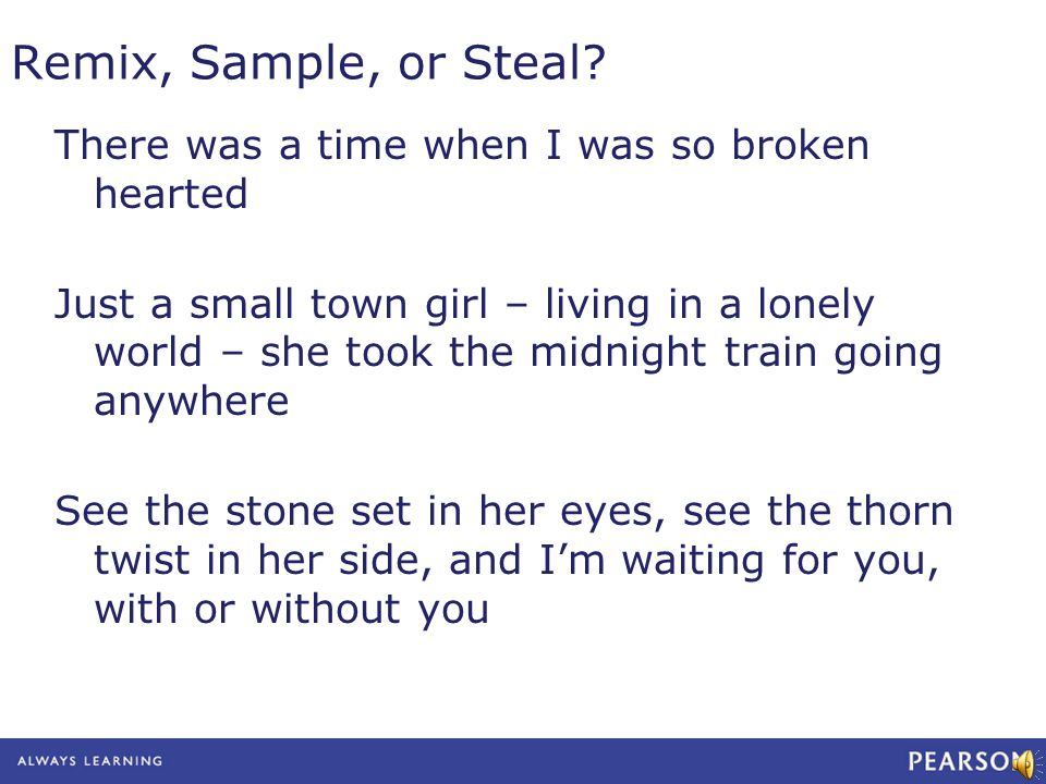 Remix, Sample, or Steal? There was a time when I was so broken hearted Just a small town girl – living in a lonely world – she took the midnight train