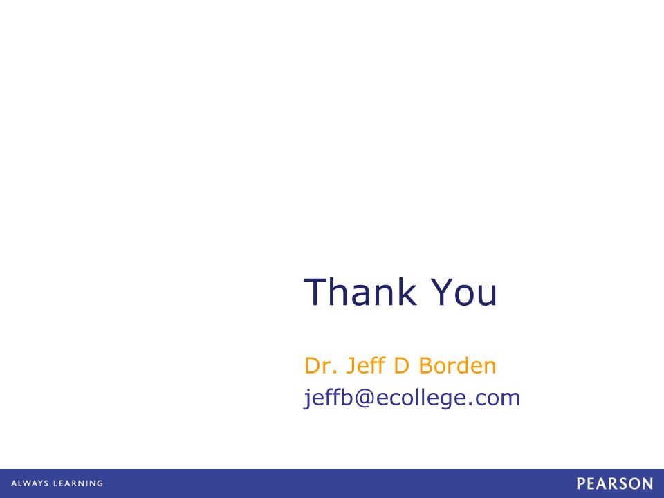 Thank You Dr. Jeff D Borden jeffb@ecollege.com