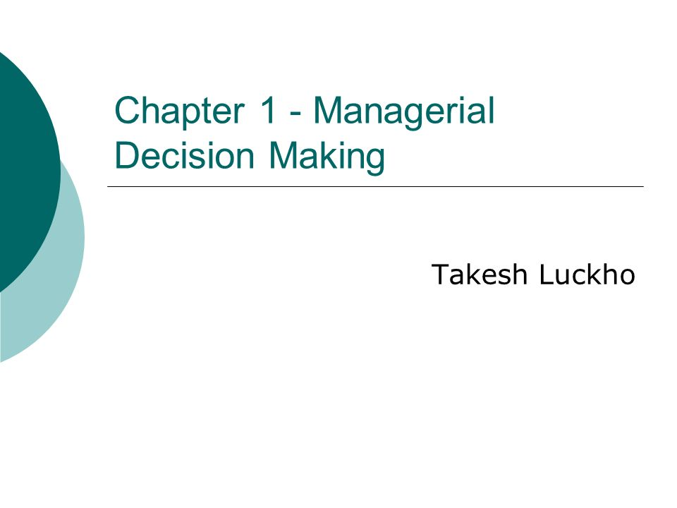 Chapter 1 - Managerial Decision Making Takesh Luckho