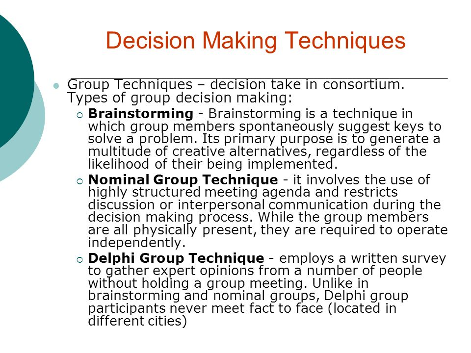 Decision Making Techniques Group Techniques – decision take in consortium. Types of group decision making: Brainstorming - Brainstorming is a techniqu