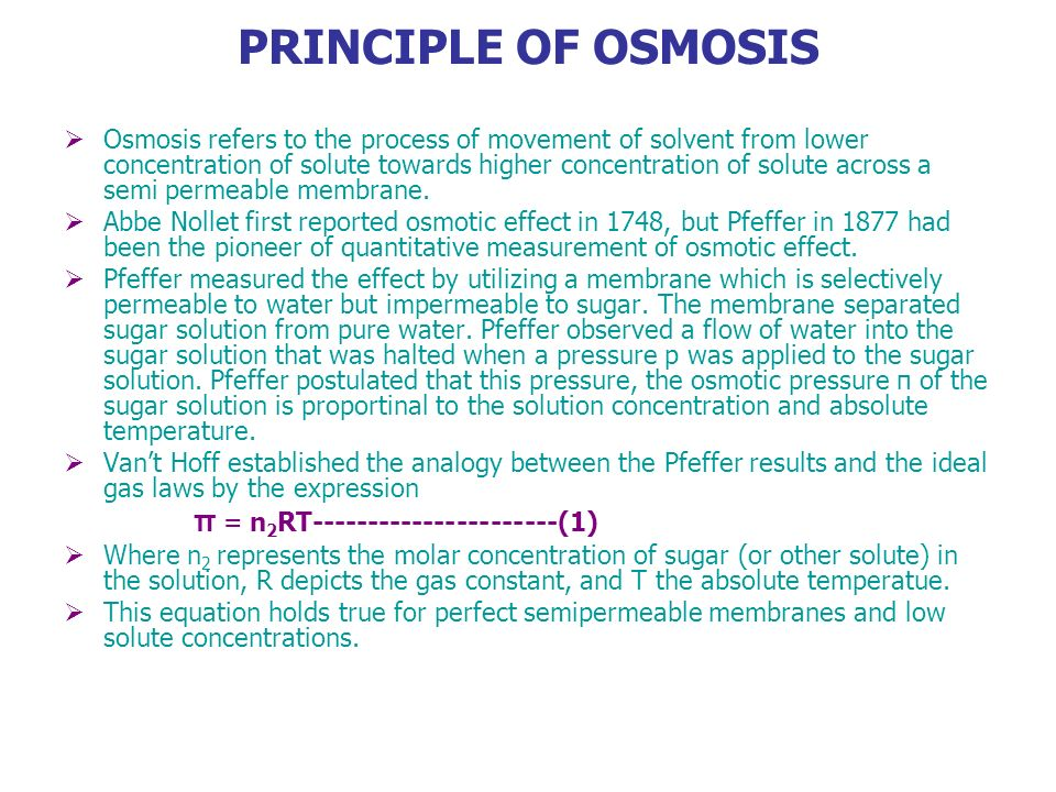 PRINCIPLE OF OSMOSIS Osmosis refers to the process of movement of solvent from lower concentration of solute towards higher concentration of solute ac