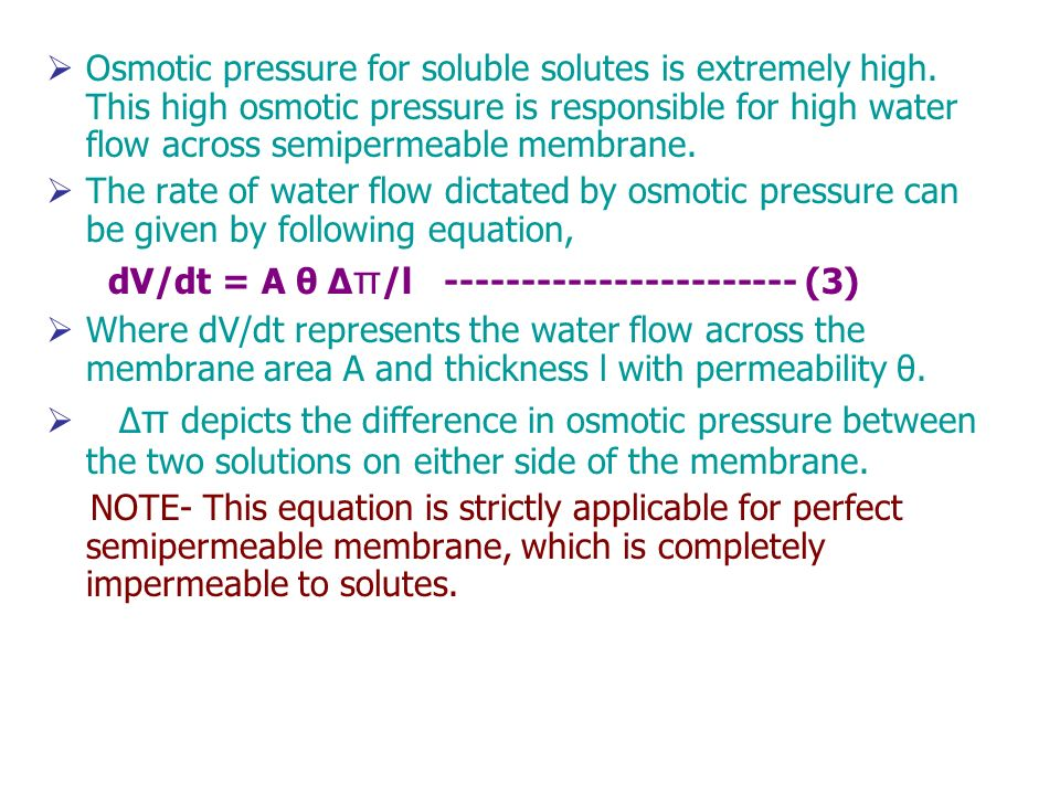 Osmotic pressure for soluble solutes is extremely high. This high osmotic pressure is responsible for high water flow across semipermeable membrane. T