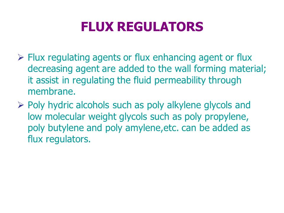 FLUX REGULATORS Flux regulating agents or flux enhancing agent or flux decreasing agent are added to the wall forming material; it assist in regulatin