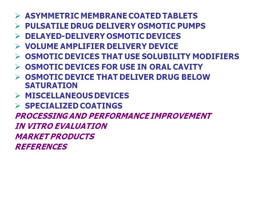 ASYMMETRIC MEMBRANE COATED TABLETS PULSATILE DRUG DELIVERY OSMOTIC PUMPS DELAYED-DELIVERY OSMOTIC DEVICES VOLUME AMPLIFIER DELIVERY DEVICE OSMOTIC DEV