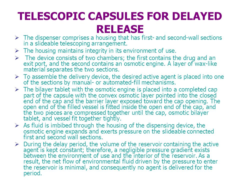 TELESCOPIC CAPSULES FOR DELAYED RELEASE The dispenser comprises a housing that has first- and second-wall sections in a slideable telescoping arrangem
