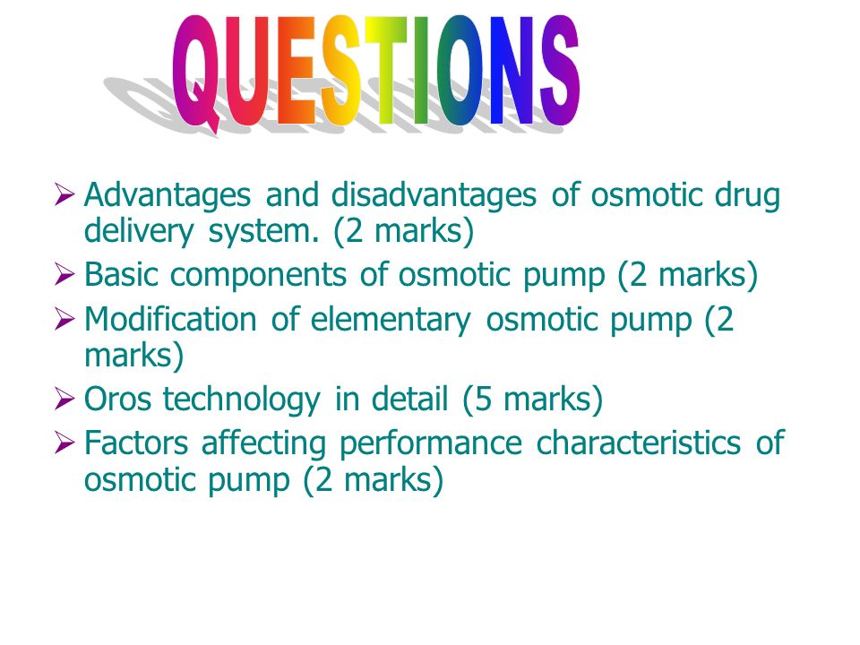Advantages and disadvantages of osmotic drug delivery system. (2 marks) Basic components of osmotic pump (2 marks) Modification of elementary osmotic