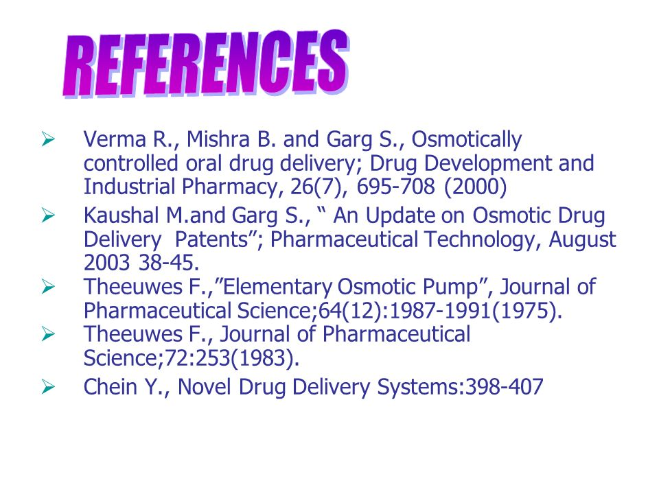 Verma R., Mishra B. and Garg S., Osmotically controlled oral drug delivery; Drug Development and Industrial Pharmacy, 26(7), 695-708 (2000) Kaushal M.