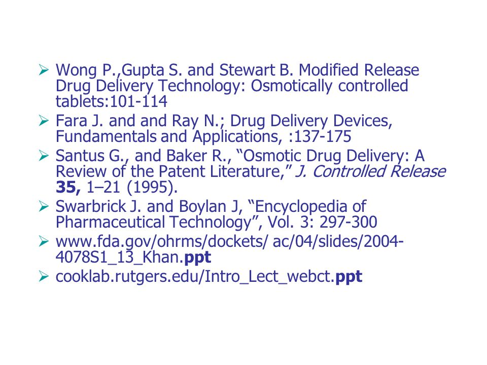 Wong P.,Gupta S. and Stewart B. Modified Release Drug Delivery Technology: Osmotically controlled tablets:101-114 Fara J. and and Ray N.; Drug Deliver