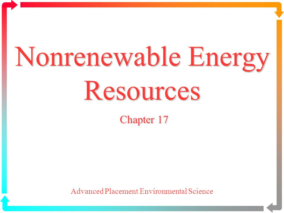 Nonrenewable Energy Resources Chapter 17 Advanced Placement Environmental Science