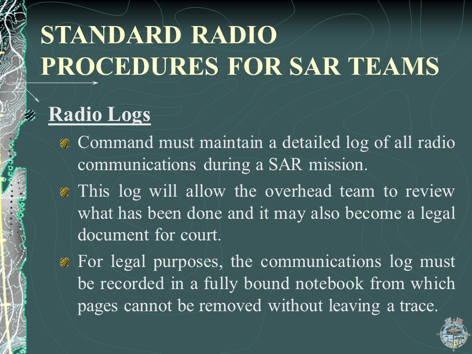Radio Logs Command must maintain a detailed log of all radio communications during a SAR mission.