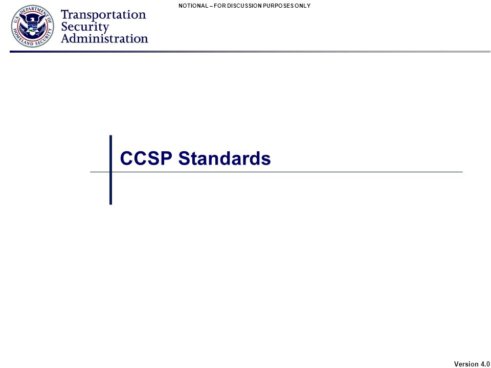NOTIONAL – FOR DISCUSSION PURPOSES ONLY Version 4.0 CCSP Standards