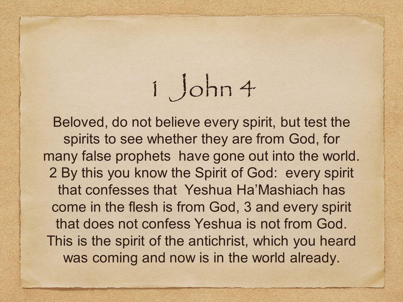 1 John 4 Beloved, do not believe every spirit, but test the spirits to see whether they are from God, for many false prophets have gone out into the world.