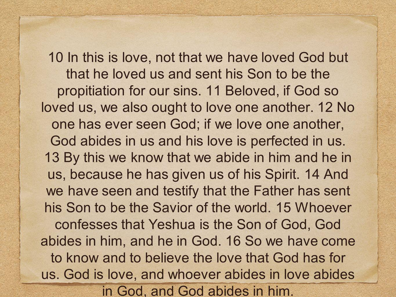 10 In this is love, not that we have loved God but that he loved us and sent his Son to be the propitiation for our sins. 11 Beloved, if God so loved