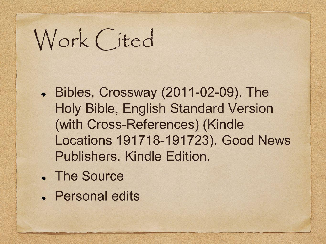 Work Cited Bibles, Crossway (2011-02-09). The Holy Bible, English Standard Version (with Cross-References) (Kindle Locations 191718-191723). Good News