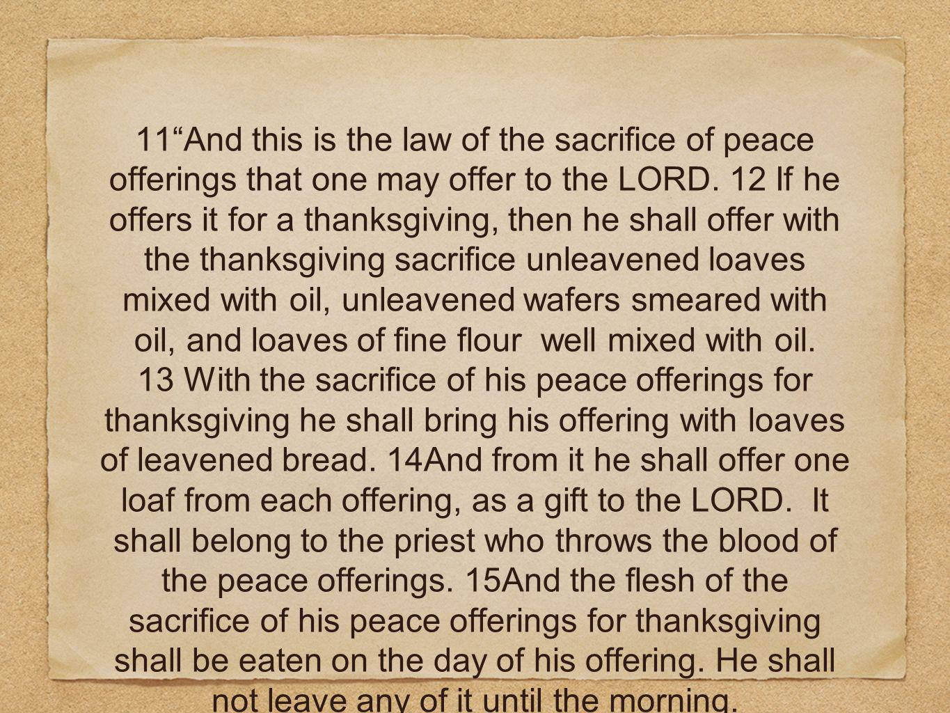 11And this is the law of the sacrifice of peace offerings that one may offer to the LORD.