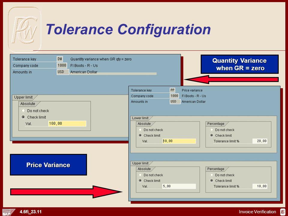 Invoice Verification 4.6fi_23.11 Tolerance Configuration Quantity Variance when GR = zero when GR = zero Price Variance