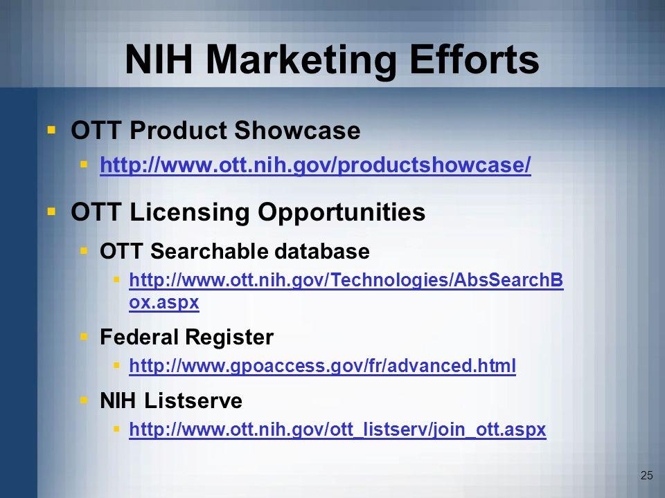 25 NIH Marketing Efforts OTT Product Showcase http://www.ott.nih.gov/productshowcase/ OTT Licensing Opportunities OTT Searchable database http://www.o