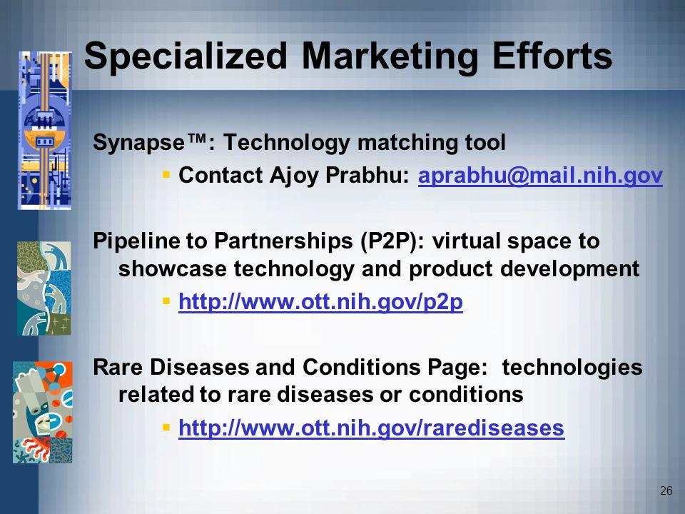 26 Specialized Marketing Efforts Synapse: Technology matching tool Contact Ajoy Prabhu: aprabhu@mail.nih.govaprabhu@mail.nih.gov Pipeline to Partnersh