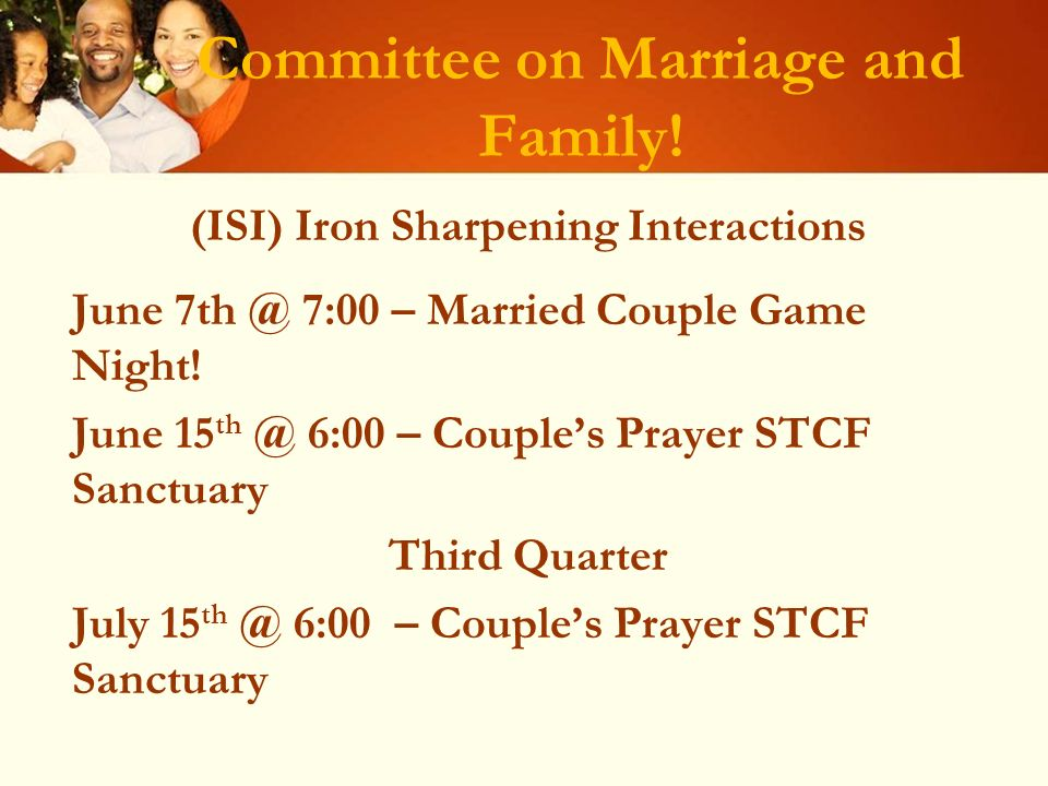 Committee on Marriage and Family! (ISI) Iron Sharpening Interactions June 7th @ 7:00 – Married Couple Game Night! June 15 th @ 6:00 – Couples Prayer S