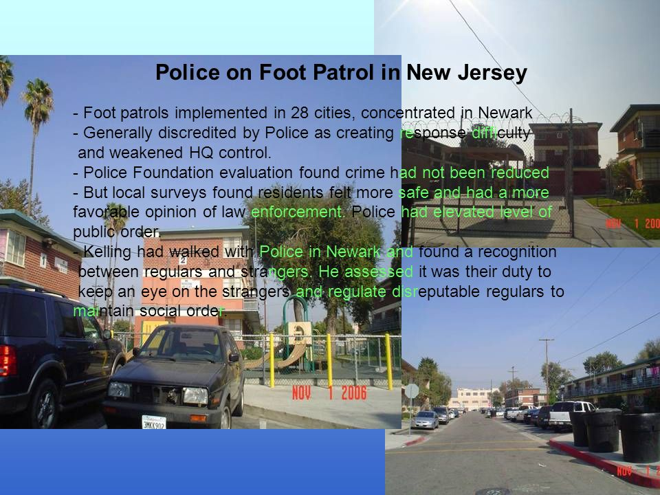 Police on Foot Patrol in New Jersey - Foot patrols implemented in 28 cities, concentrated in Newark - Generally discredited by Police as creating response difficulty and weakened HQ control.