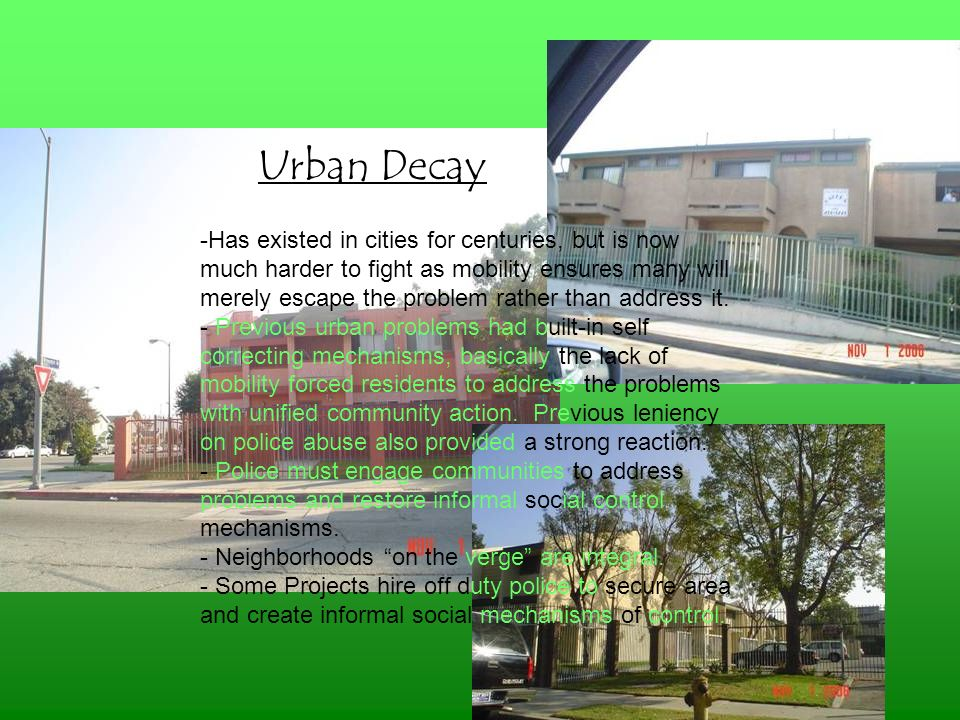 Urban Decay -Has existed in cities for centuries, but is now much harder to fight as mobility ensures many will merely escape the problem rather than