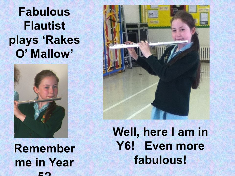 Remember me in Year 5. Well, here I am in Y6. Even more fabulous.