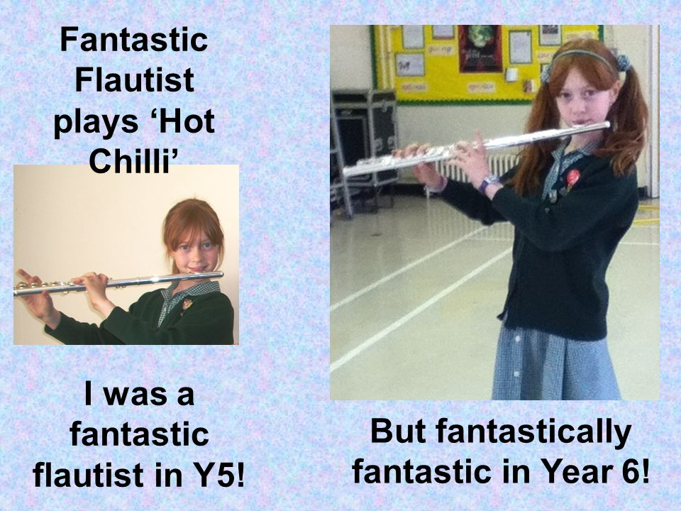 Fantastic Flautist plays Hot Chilli I was a fantastic flautist in Y5.