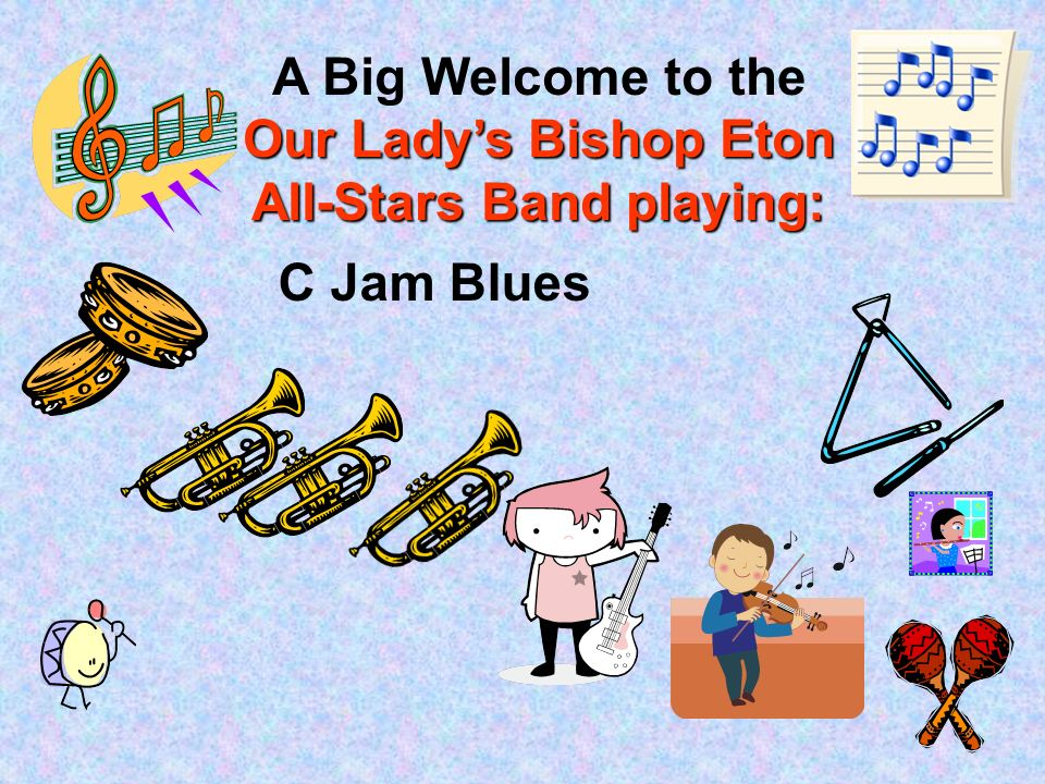 Our Ladys Bishop Eton All-Stars Band playing: A Big Welcome to the Our Ladys Bishop Eton All-Stars Band playing: C Jam Blues