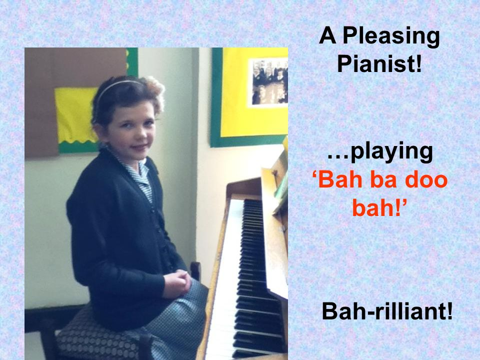 A Pleasing Pianist! …playing Bah ba doo bah! Bah-rilliant!