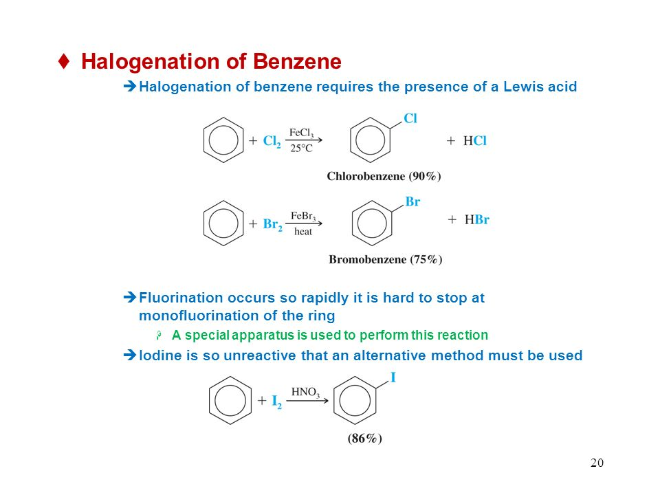 20 Halogenation of Benzene Halogenation of benzene requires the presence of a Lewis acid Fluorination occurs so rapidly it is hard to stop at monofluorination of the ring A special apparatus is used to perform this reaction Iodine is so unreactive that an alternative method must be used