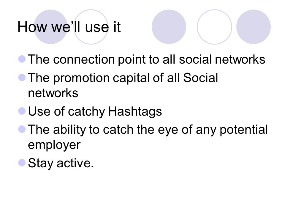 How well use it The connection point to all social networks The promotion capital of all Social networks Use of catchy Hashtags The ability to catch the eye of any potential employer Stay active.