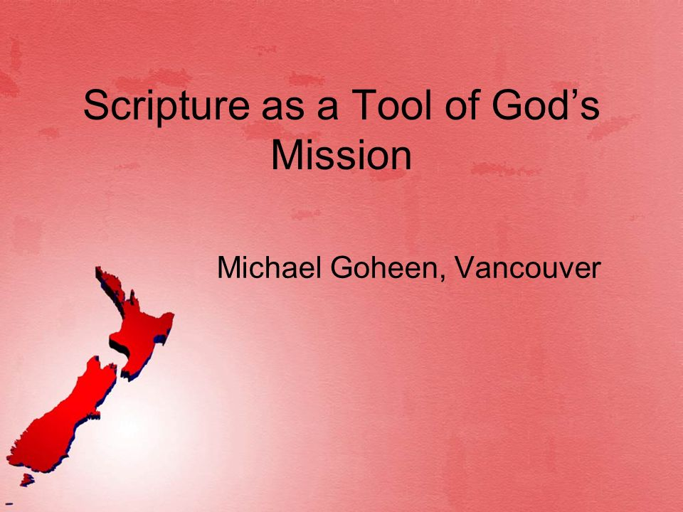 Scripture as a Tool of Gods Mission Michael Goheen, Vancouver