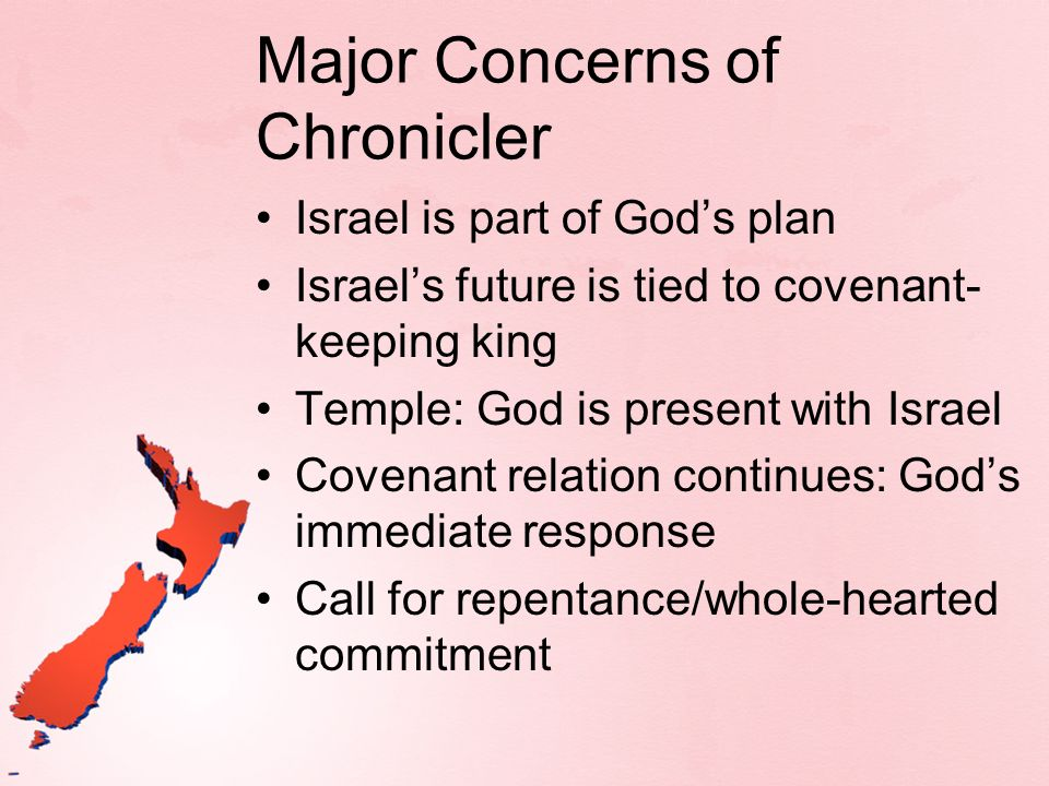 Major Concerns of Chronicler Israel is part of Gods plan Israels future is tied to covenant- keeping king Temple: God is present with Israel Covenant