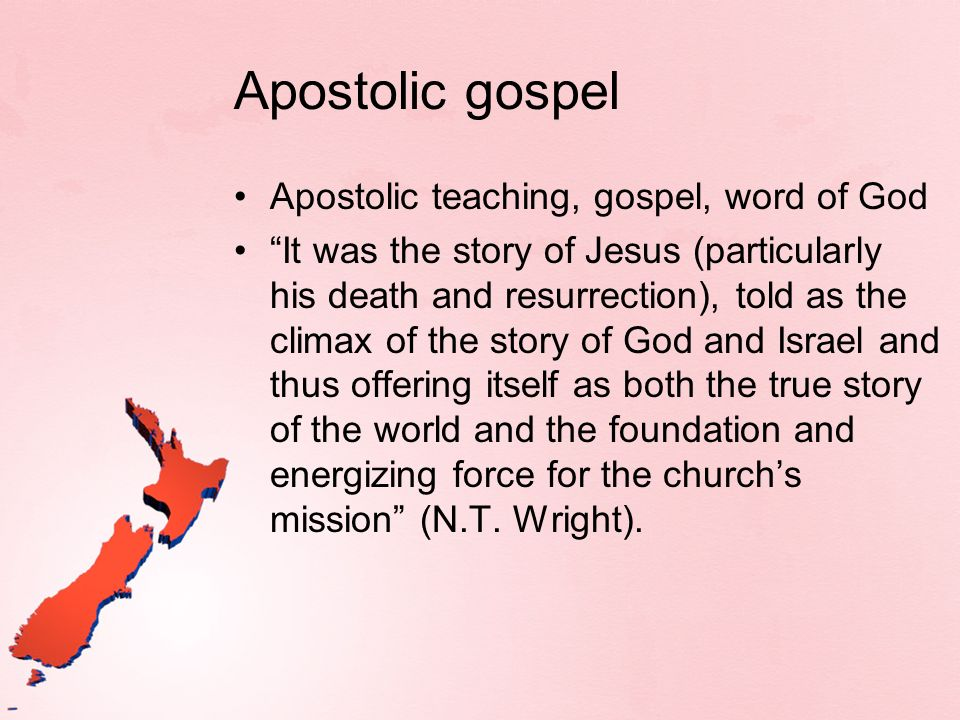 Apostolic gospel Apostolic teaching, gospel, word of God It was the story of Jesus (particularly his death and resurrection), told as the climax of th