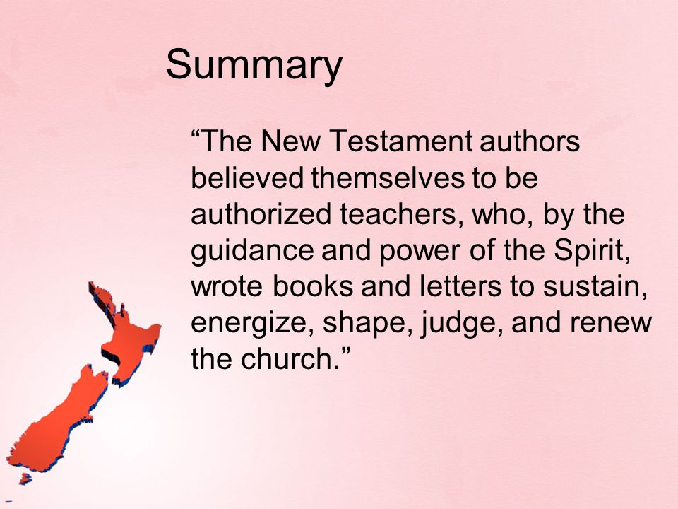 Summary The New Testament authors believed themselves to be authorized teachers, who, by the guidance and power of the Spirit, wrote books and letters