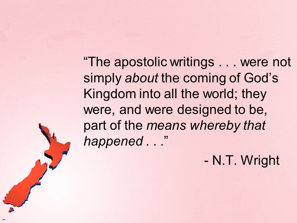 The apostolic writings... were not simply about the coming of Gods Kingdom into all the world; they were, and were designed to be, part of the means w