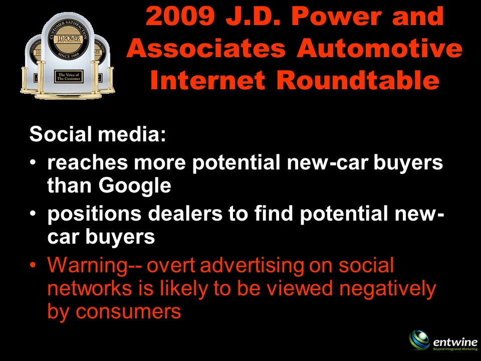 2009 J.D. Power and Associates Automotive Internet Roundtable Social media: reaches more potential new-car buyers than Google positions dealers to fin