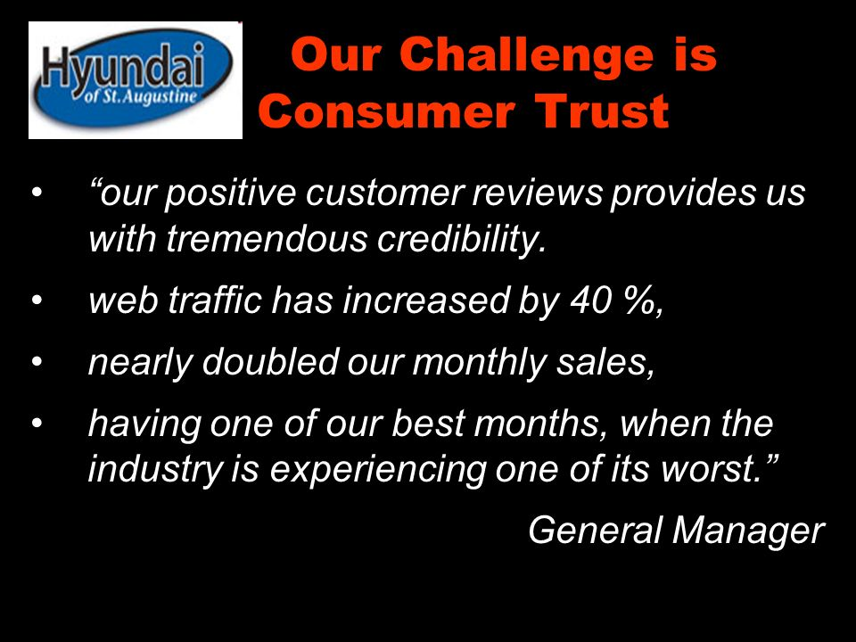 Our Challenge is Consumer Trust our positive customer reviews provides us with tremendous credibility.