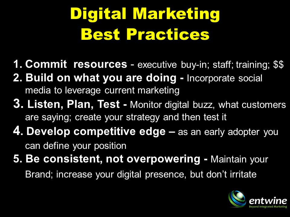 Digital Marketing Best Practices 1.Commit resources - executive buy-in; staff; training; $$ 2.